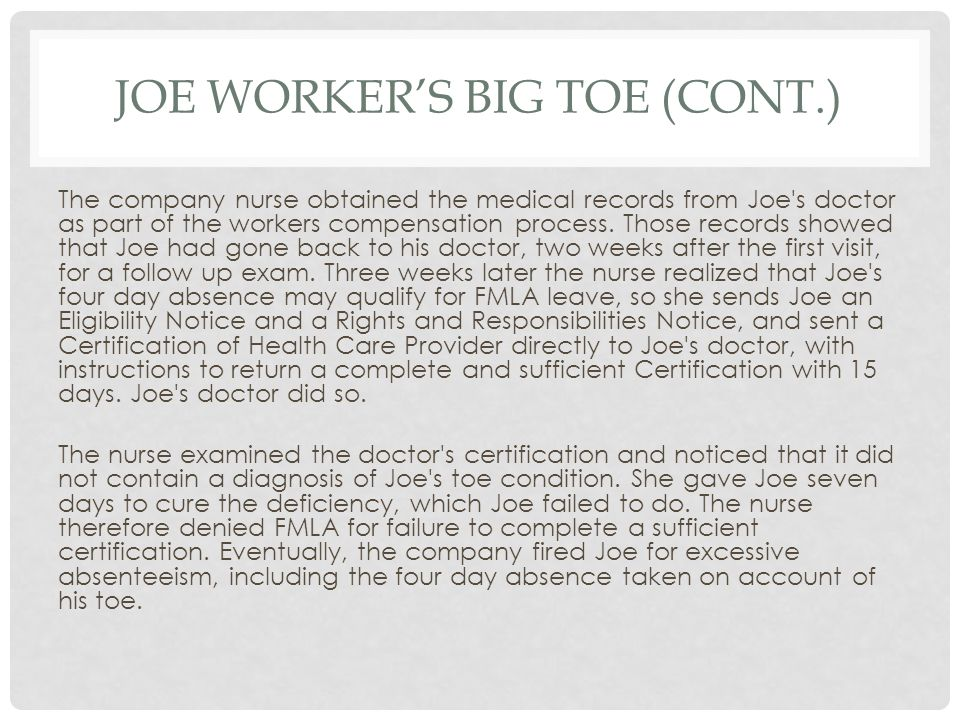JOE WORKER'S BIG TOE (CONT.) The company nurse obtained the medical records from Joe's doctor as part of the workers compensation process. Those recor
