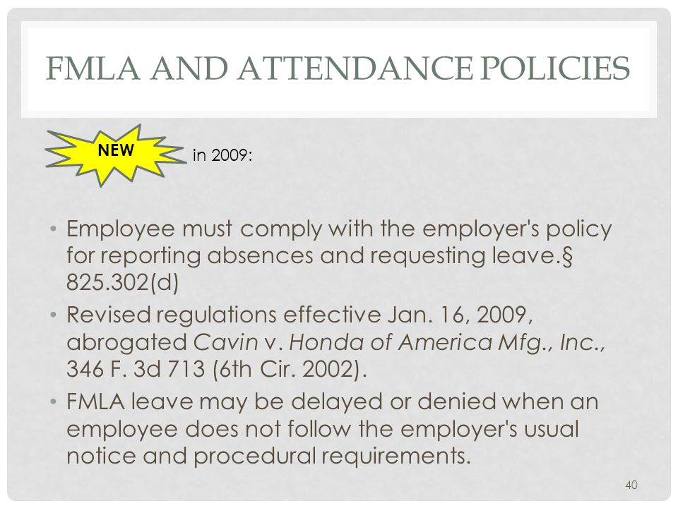 FMLA AND ATTENDANCE POLICIES Employee must comply with the employer's policy for reporting absences and requesting leave.§ 825.302(d) Revised regulati