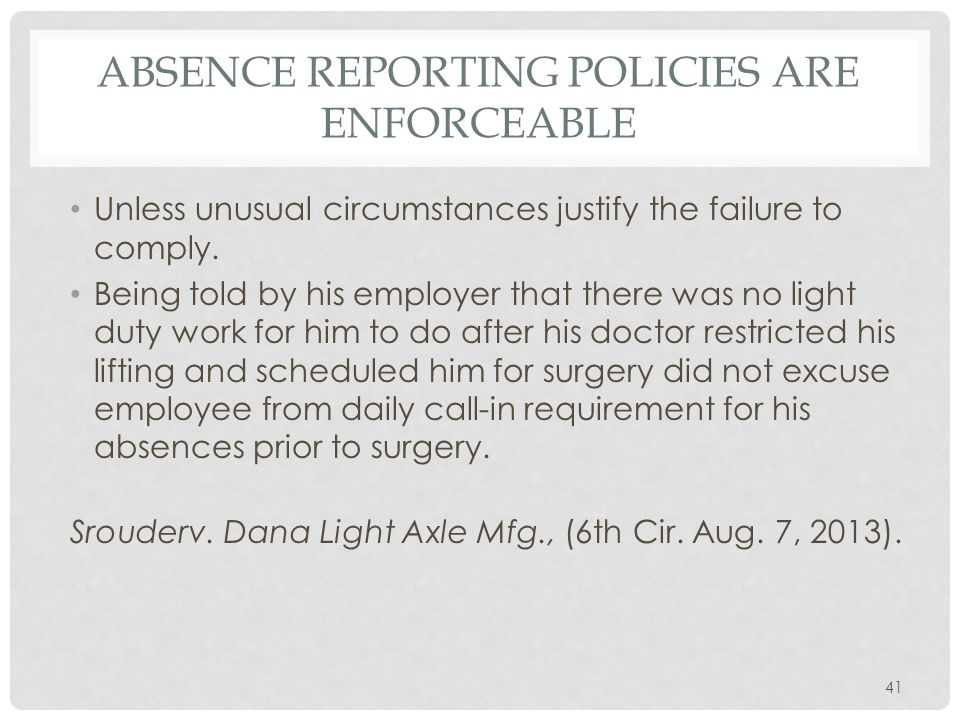 ABSENCE REPORTING POLICIES ARE ENFORCEABLE Unless unusual circumstances justify the failure to comply.