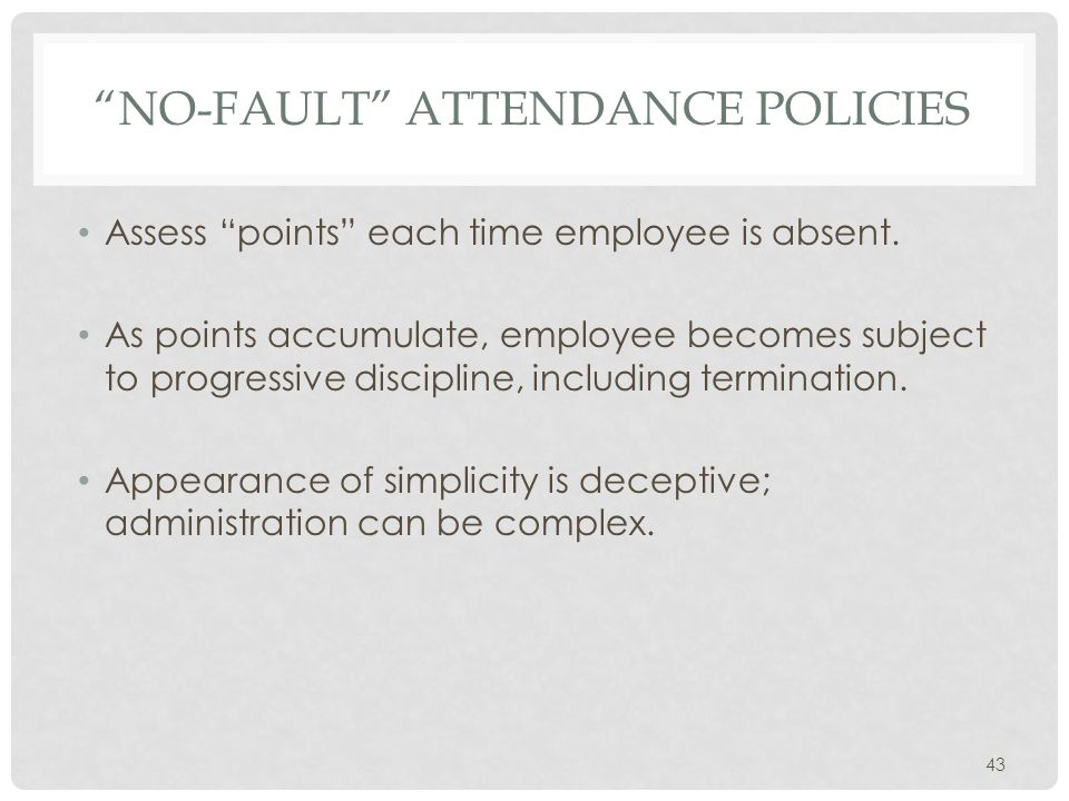 NO-FAULT ATTENDANCE POLICIES Assess points each time employee is absent.