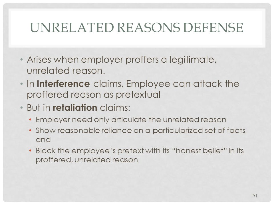 UNRELATED REASONS DEFENSE Arises when employer proffers a legitimate, unrelated reason.