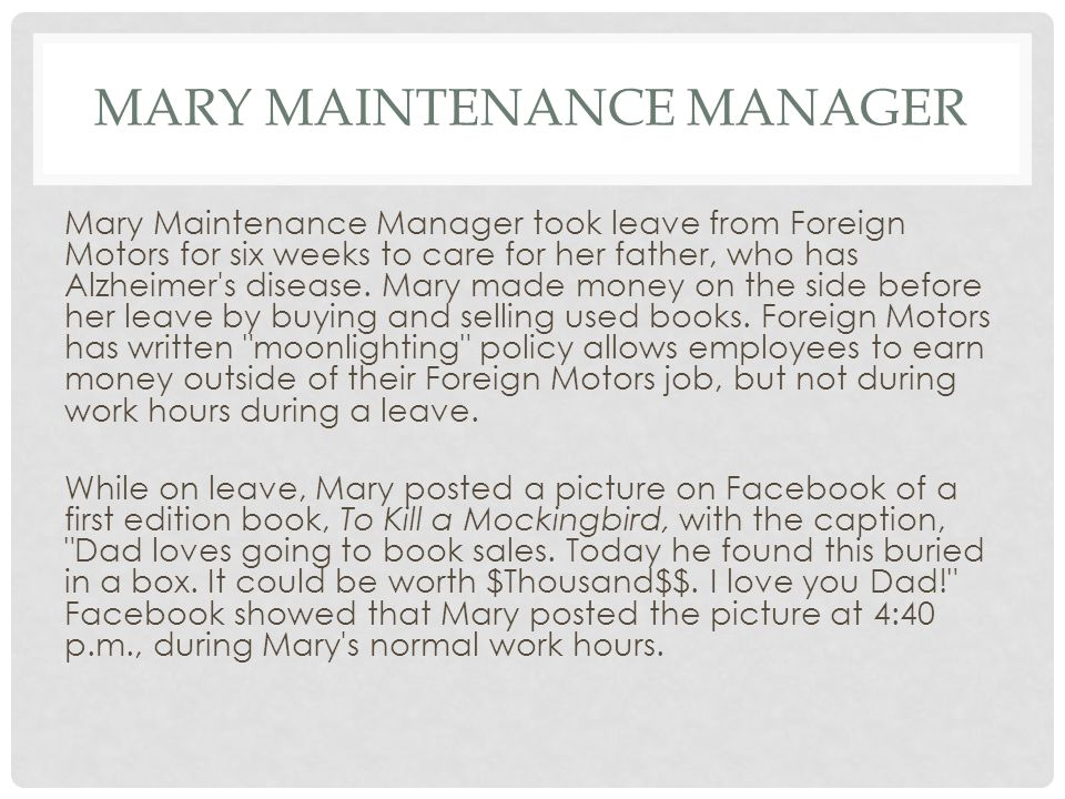 MARY MAINTENANCE MANAGER Mary Maintenance Manager took leave from Foreign Motors for six weeks to care for her father, who has Alzheimer s disease.