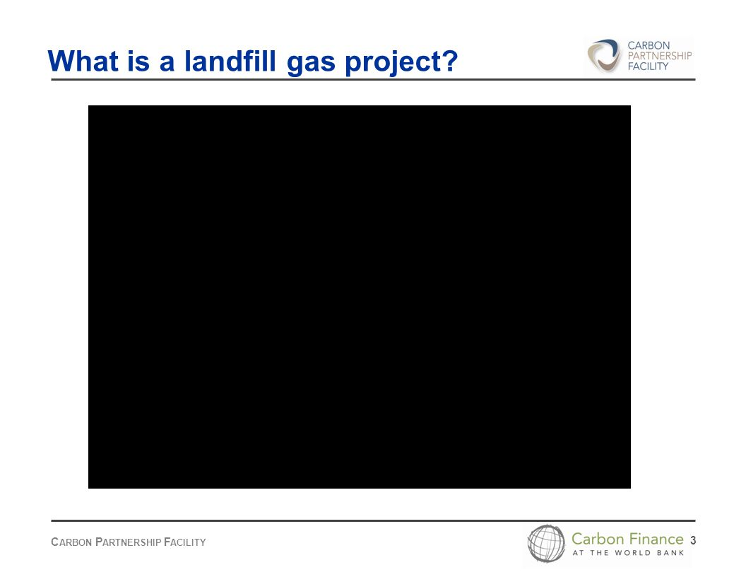 C ARBON P ARTNERSHIP F ACILITY 3 What is a landfill gas project?