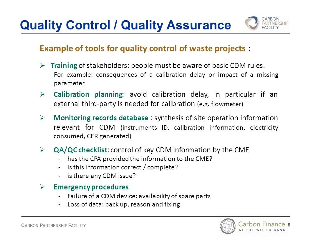 C ARBON P ARTNERSHIP F ACILITY 8 Example of tools for quality control of waste projects :  Training of stakeholders: people must be aware of basic CDM rules.