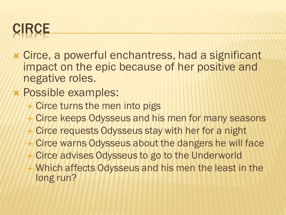  Circe, a powerful enchantress, had a significant impact on the epic because of her positive and negative roles.