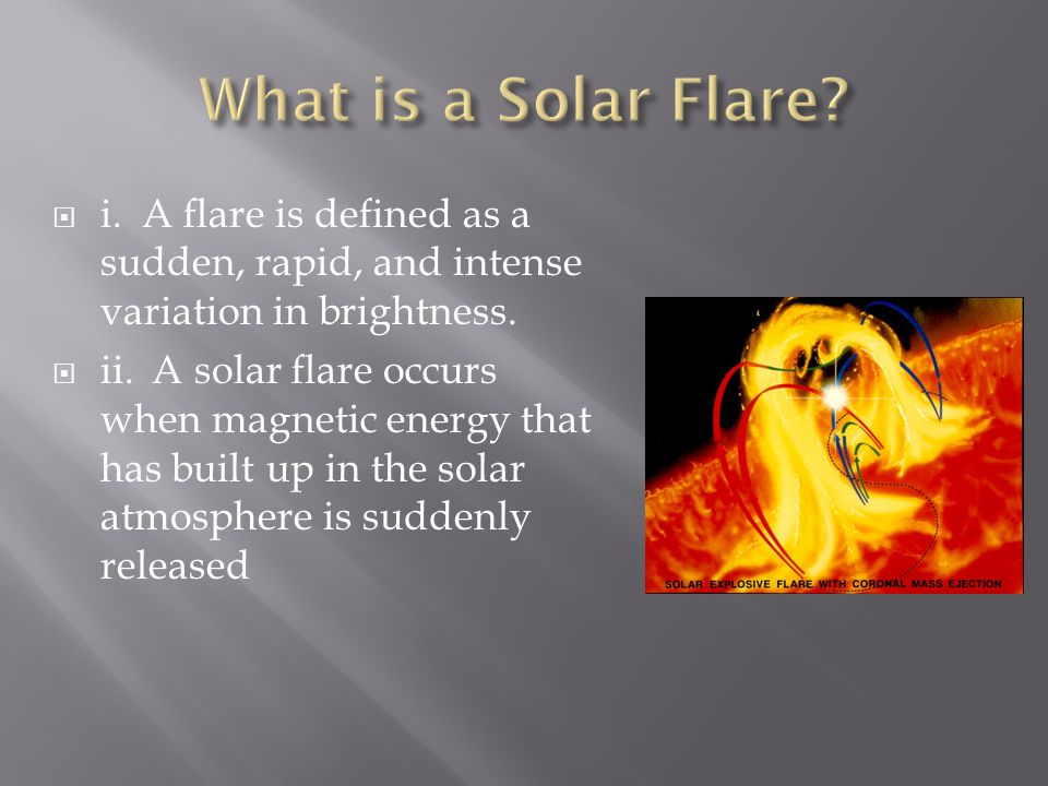  i.A flare is defined as a sudden, rapid, and intense variation in brightness.