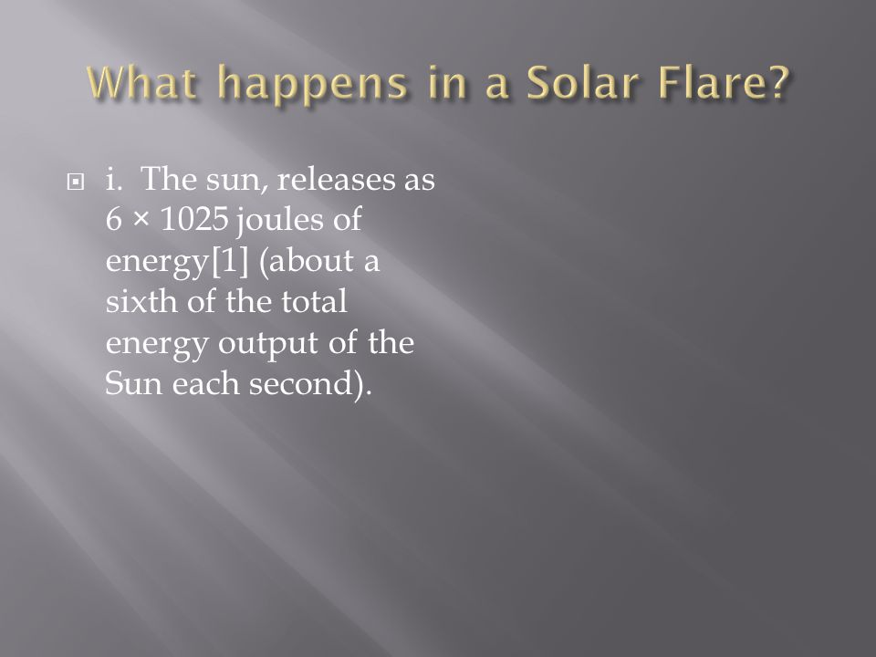  i.The sun, releases as 6 × 1025 joules of energy[1] (about a sixth of the total energy output of the Sun each second).