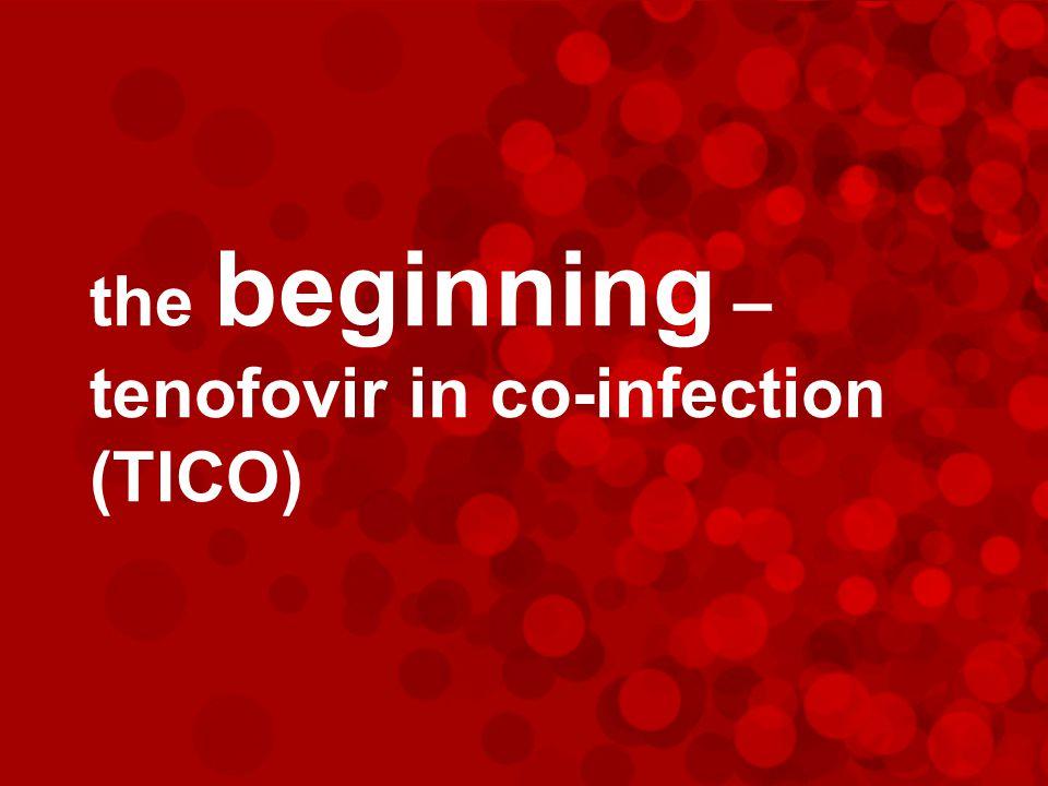 The beginning: TICO 2005 LAM / TDF / EFV AZT / TDF / EFV n=36 HIV/HBV Naïve to ART AZT / LAM / EFV 0 24 48 TICO: Tenofovir in co-infection Greg Dore PBMC Liver biopsy + + + + + +