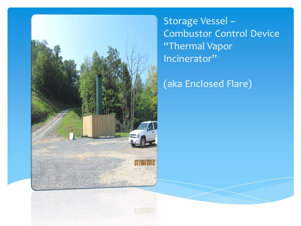 Storage Vessel – Combustor Control Device Thermal Vapor Incinerator (aka Enclosed Flare)