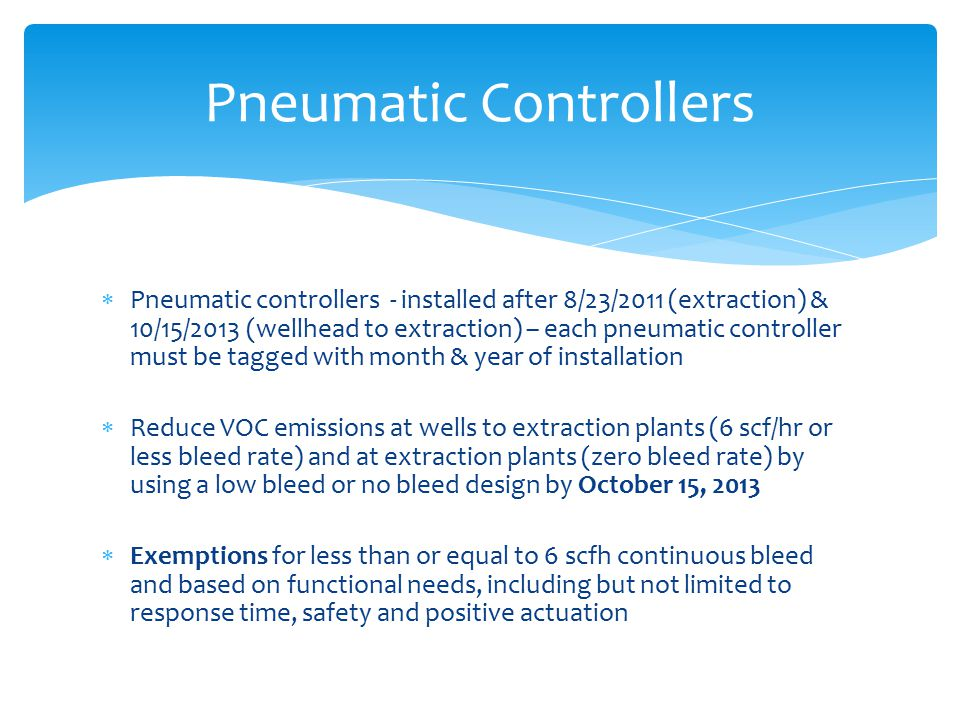  Pneumatic controllers - installed after 8/23/2011 (extraction) & 10/15/2013 (wellhead to extraction) – each pneumatic controller must be tagged with
