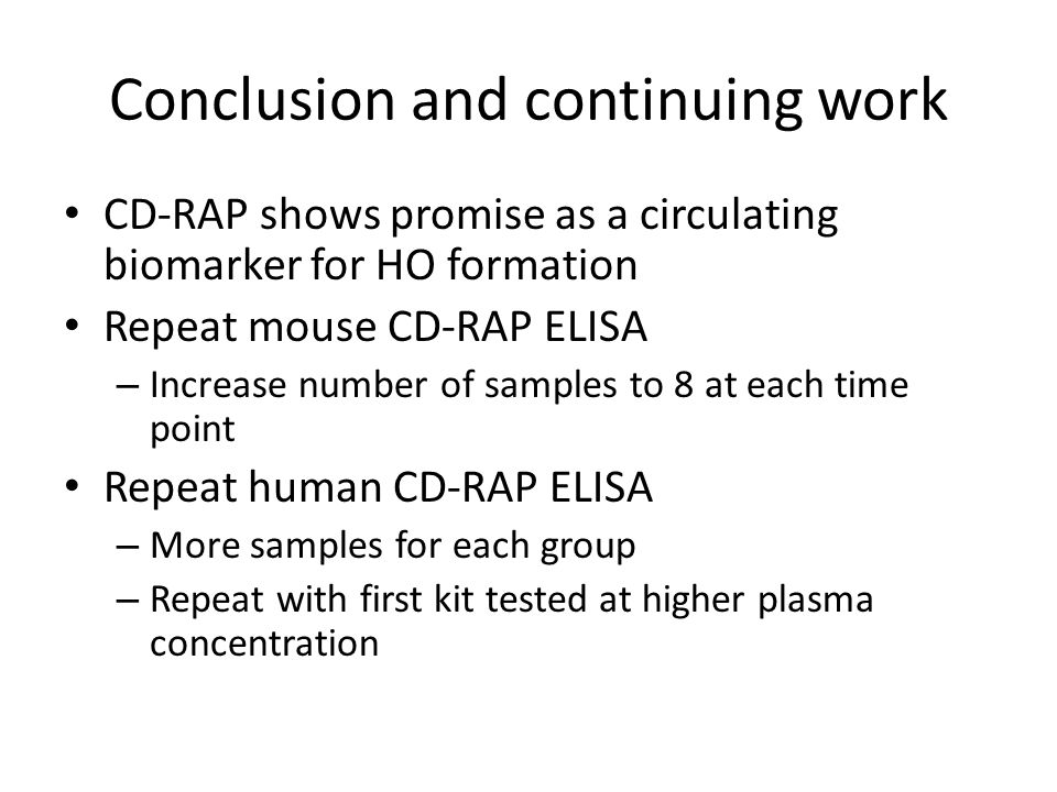 Conclusion and continuing work CD-RAP shows promise as a circulating biomarker for HO formation Repeat mouse CD-RAP ELISA – Increase number of samples
