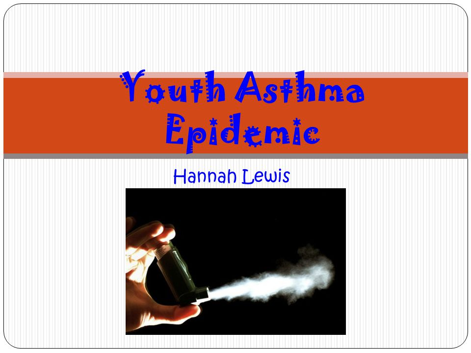 Hannah Lewis Youth Asthma Epidemic