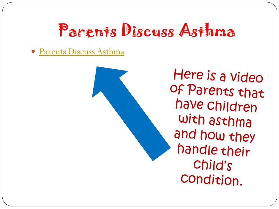 Parents Discuss Asthma Here is a video of Parents that have children with asthma and how they handle their child's condition.