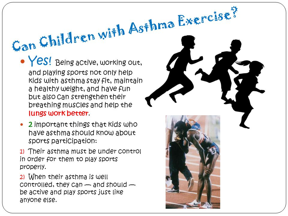 Can Children with Asthma Exercise? Yes! Being active, working out, and playing sports not only help kids with asthma stay fit, maintain a healthy weig