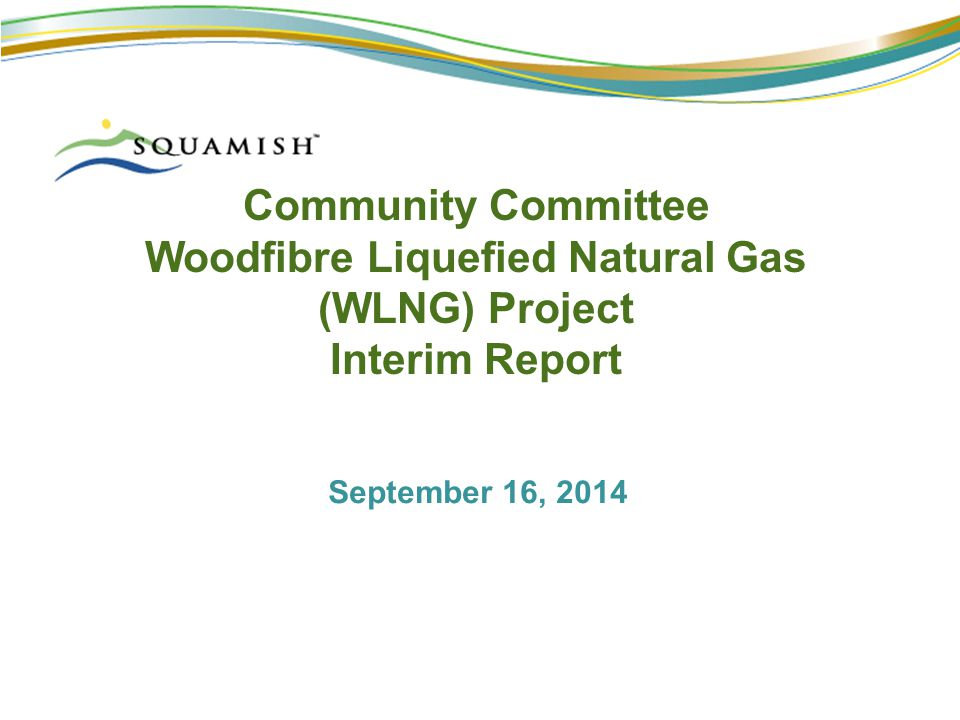 Community Committee Woodfibre Liquefied Natural Gas (WLNG) Project Interim Report September 16, 2014