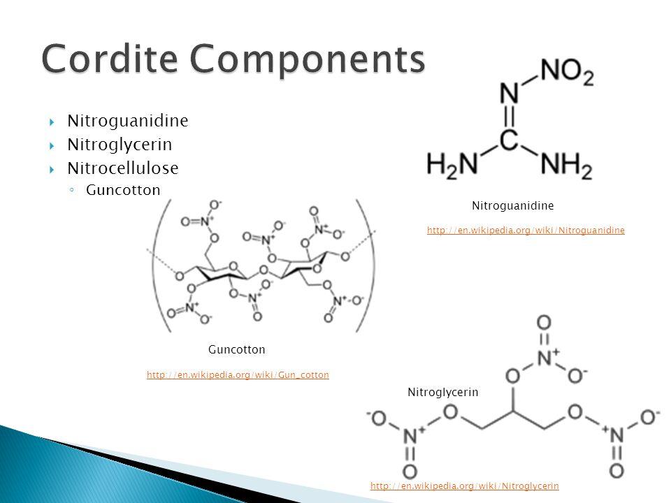  Nitroguanidine  Nitroglycerin  Nitrocellulose ◦ Guncotton Guncotton Nitroglycerin Nitroguanidine http://en.wikipedia.org/wiki/Nitroglycerin http://en.wikipedia.org/wiki/Nitroguanidine http://en.wikipedia.org/wiki/Gun_cotton