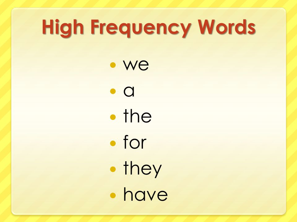 High Frequency Words we a the for they have