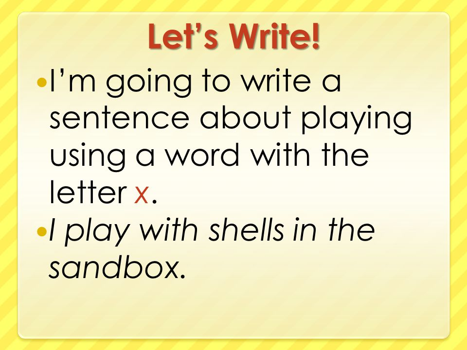 Let's Write. I'm going to write a sentence about playing using a word with the letter x.