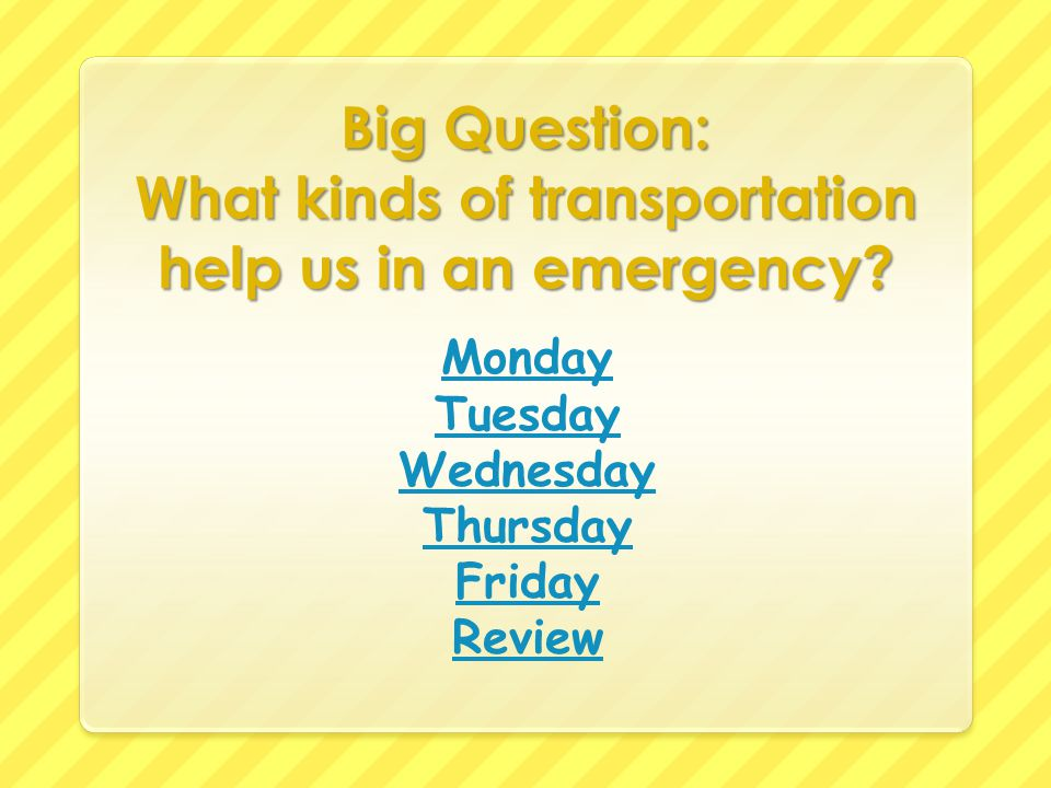 Big Question: What kinds of transportation help us in an emergency.