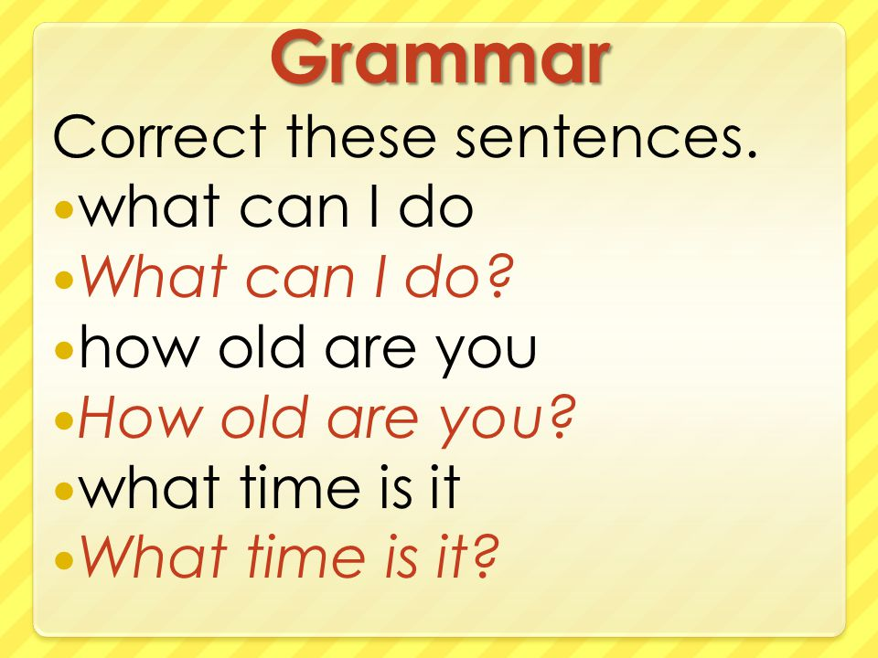 Grammar Correct these sentences. what can I do What can I do.