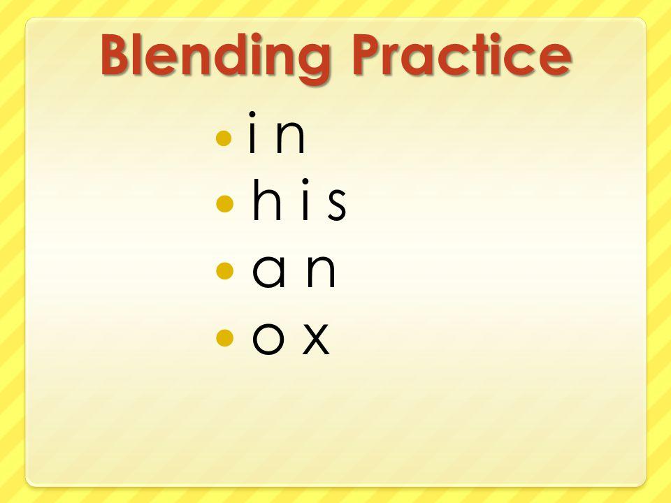 Blending Practice i n h i s a n o x