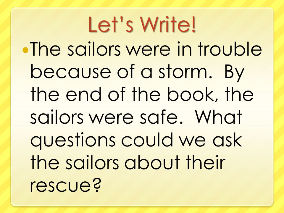 Let's Write. The sailors were in trouble because of a storm.