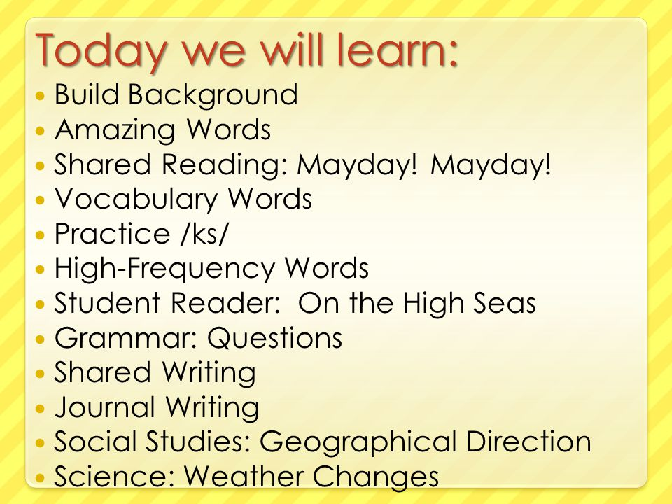 Today we will learn: Build Background Amazing Words Shared Reading: Mayday.