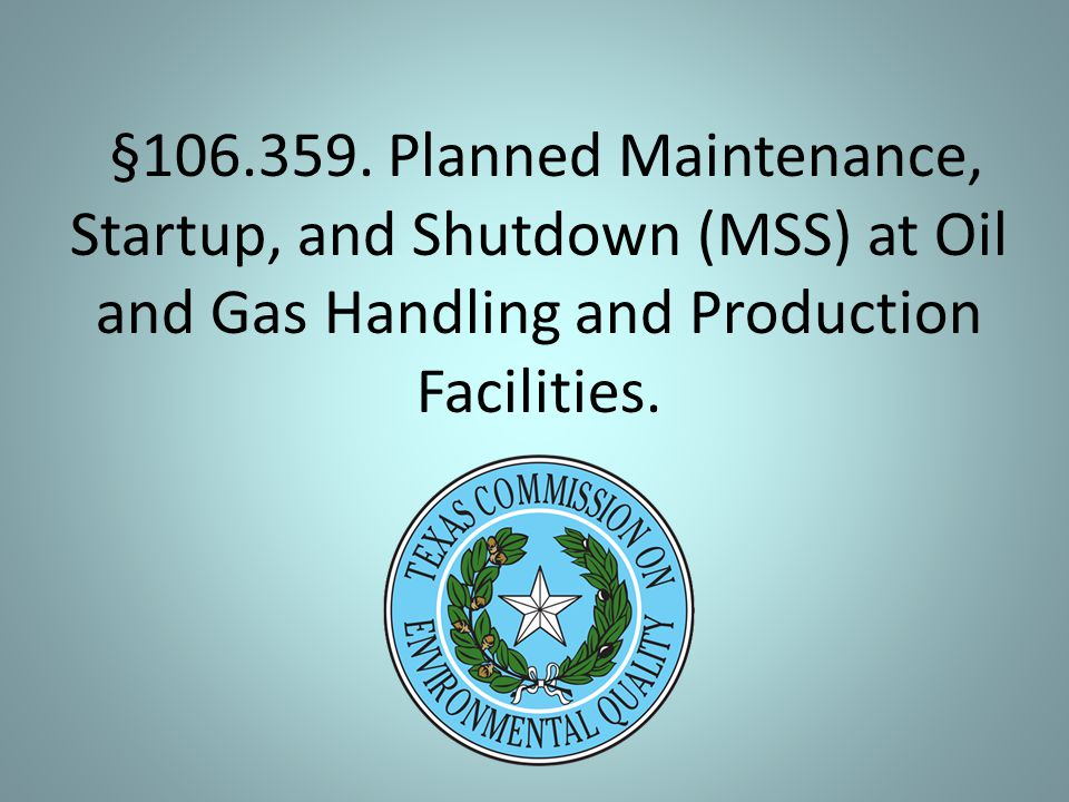 §106.359. Planned Maintenance, Startup, and Shutdown (MSS) at Oil and Gas Handling and Production Facilities.