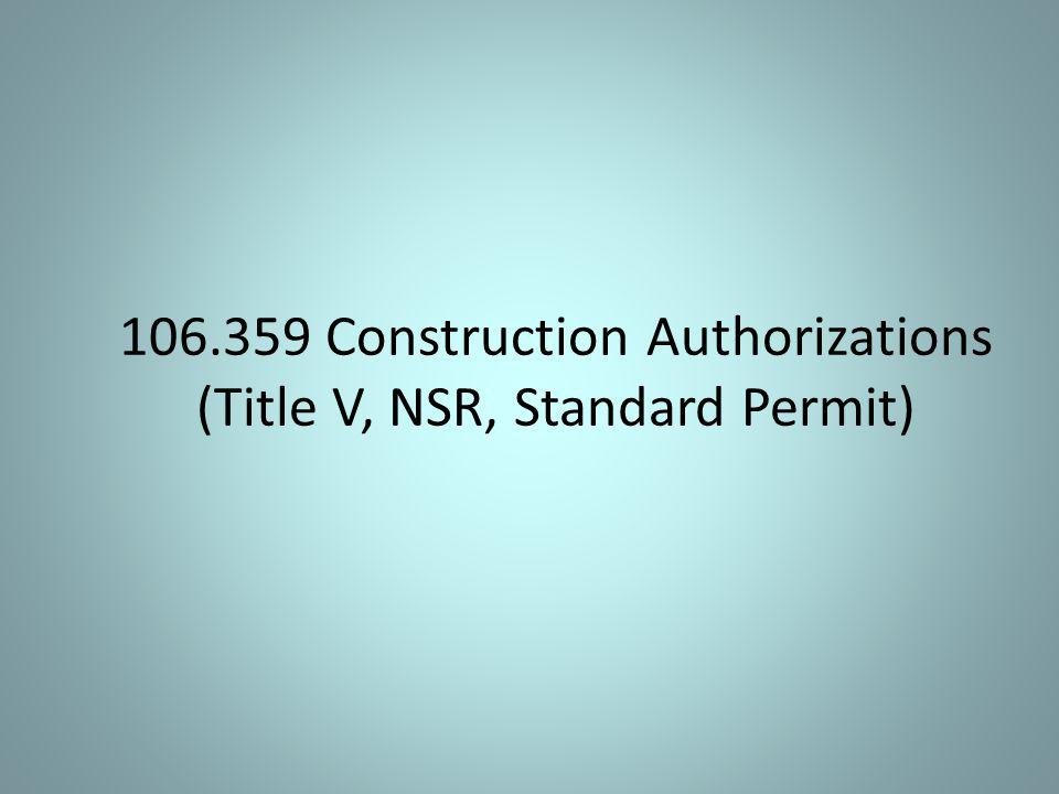 106.359 Construction Authorizations (Title V, NSR, Standard Permit)