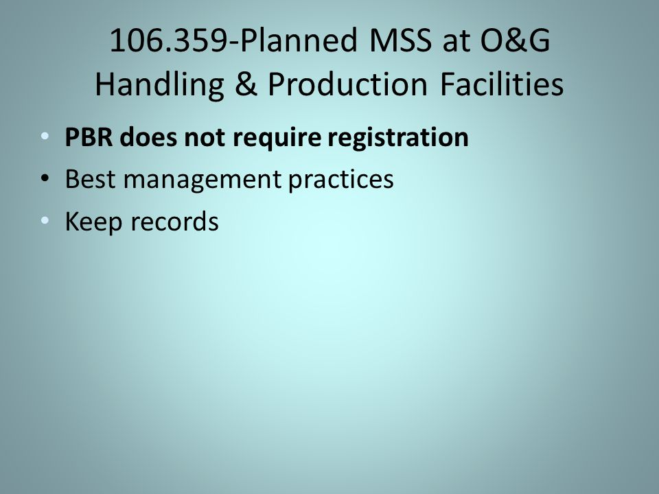 106.359-Planned MSS at O&G Handling & Production Facilities PBR does not require registration Best management practices Keep records