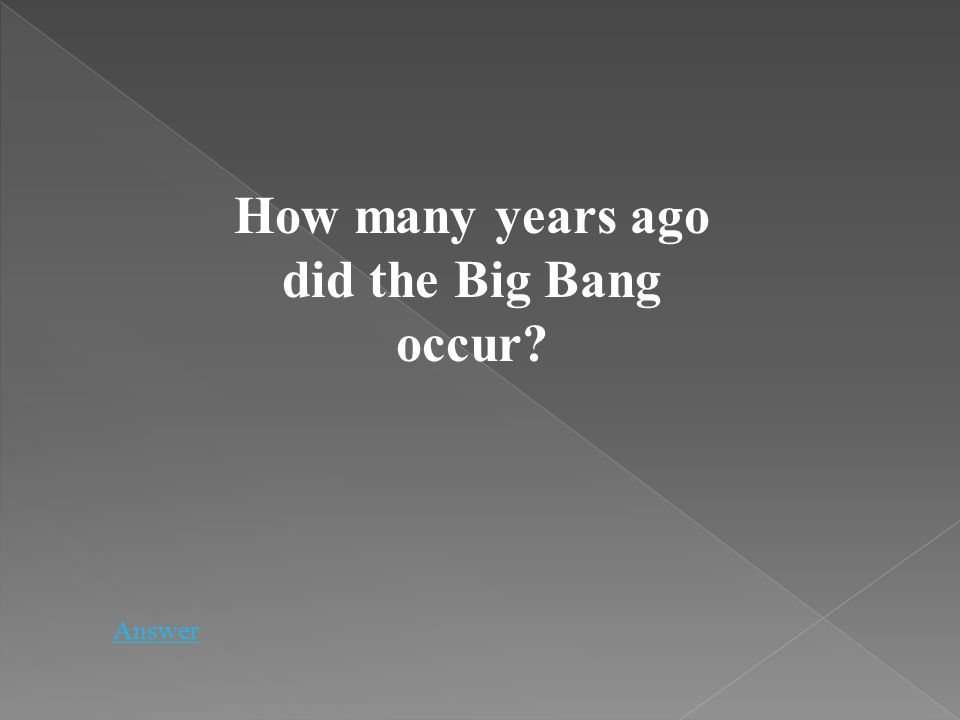 How many years ago did the Big Bang occur? Answer