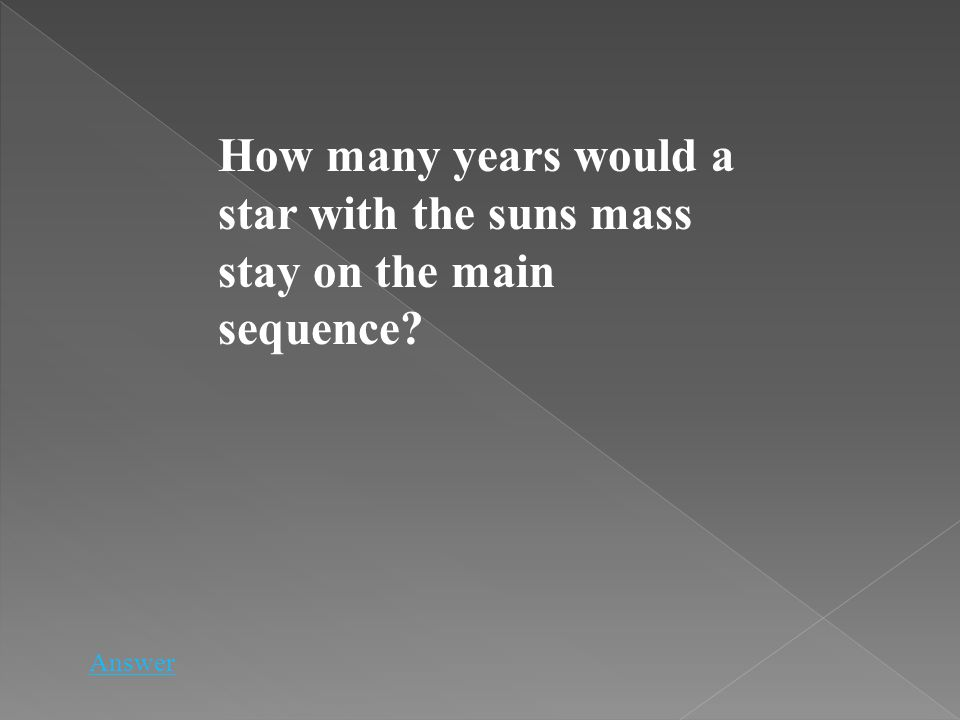 How many years would a star with the suns mass stay on the main sequence? Answer