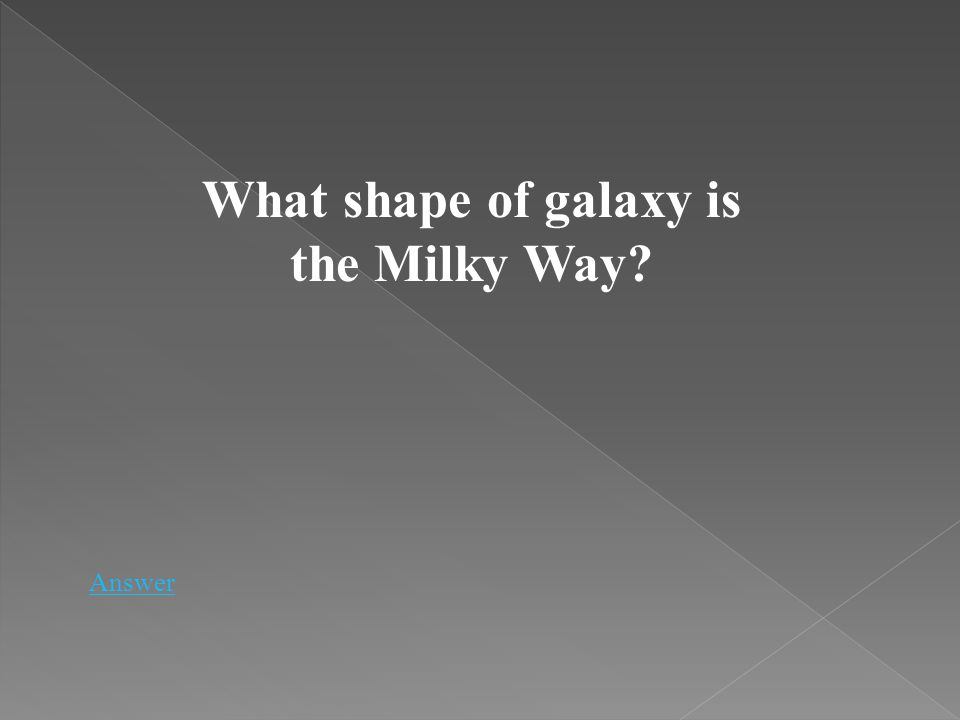 What shape of galaxy is the Milky Way? Answer