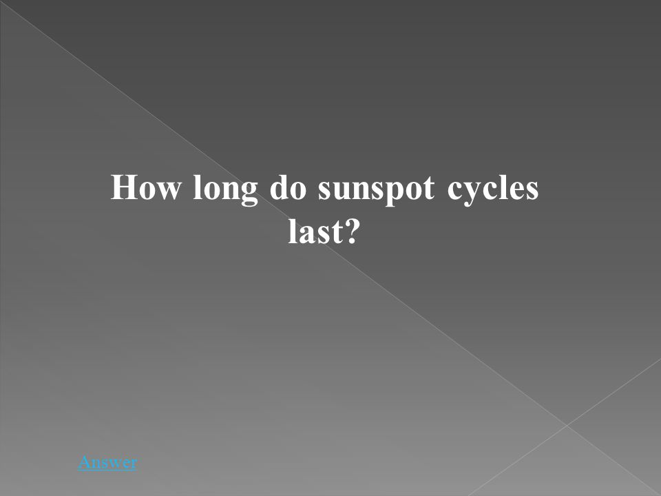 How long do sunspot cycles last? Answer