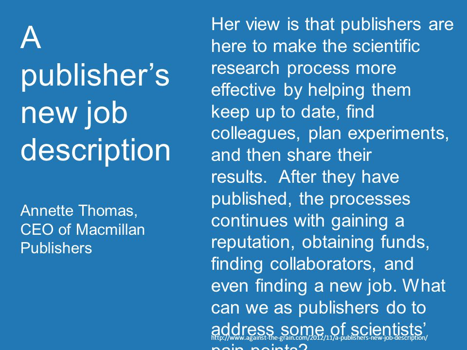 Her view is that publishers are here to make the scientific research process more effective by helping them keep up to date, find colleagues, plan exp