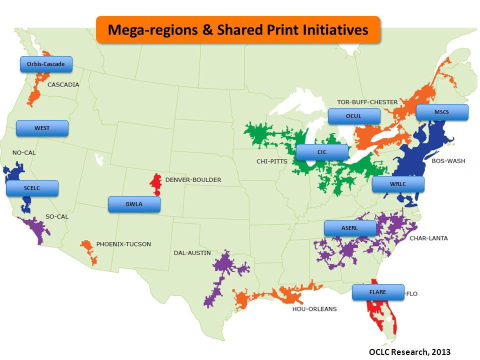 Mega-regions & Shared Print Initiatives OCLC Research, 2013 Orbis-Cascade CIC ASERL SCELC MSCS WRLC OCUL GWLA WEST FLARE