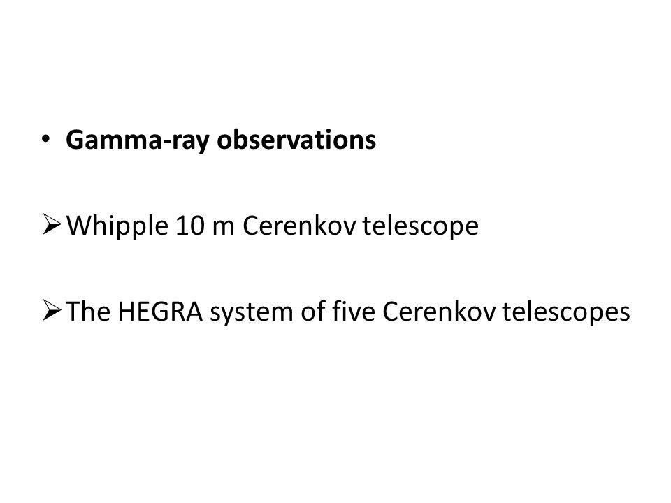 Gamma-ray observations  Whipple 10 m Cerenkov telescope  The HEGRA system of five Cerenkov telescopes