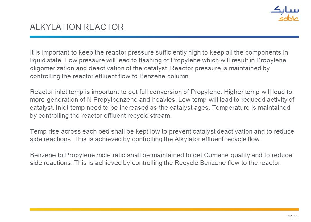 No. 22 ALKYLATION REACTOR It is important to keep the reactor pressure sufficiently high to keep all the components in liquid state. Low pressure will