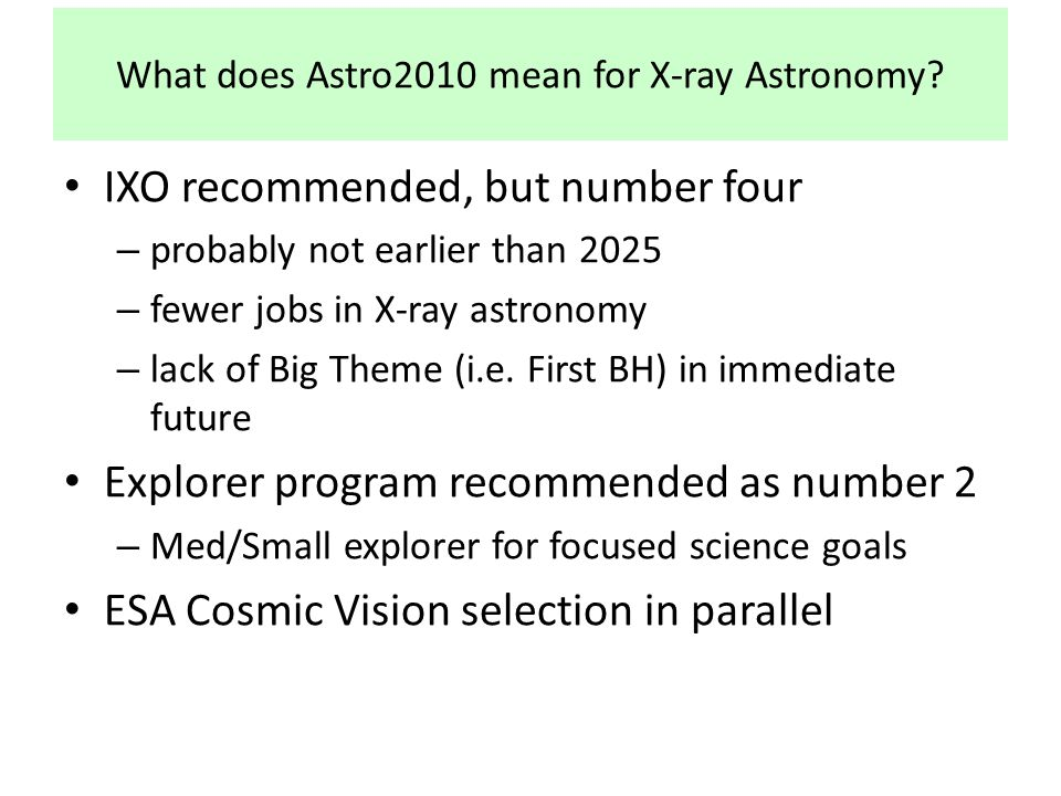 What does Astro2010 mean for X-ray Astronomy? IXO recommended, but number four – probably not earlier than 2025 – fewer jobs in X-ray astronomy – lack