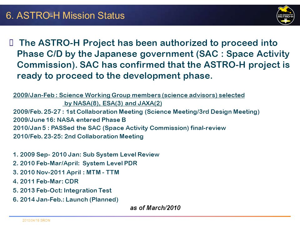 2010/04/15 SRON ★ The ASTRO-H Project has been authorized to proceed into Phase C/D by the Japanese government (SAC : Space Activity Commission). SAC