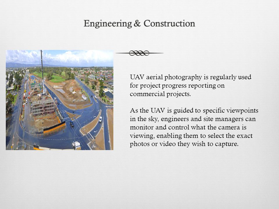 Engineering & ConstructionEngineering & Construction UAV aerial photography is regularly used for project progress reporting on commercial projects.
