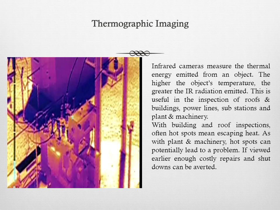 Thermographic ImagingThermographic Imaging Infrared cameras measure the thermal energy emitted from an object.
