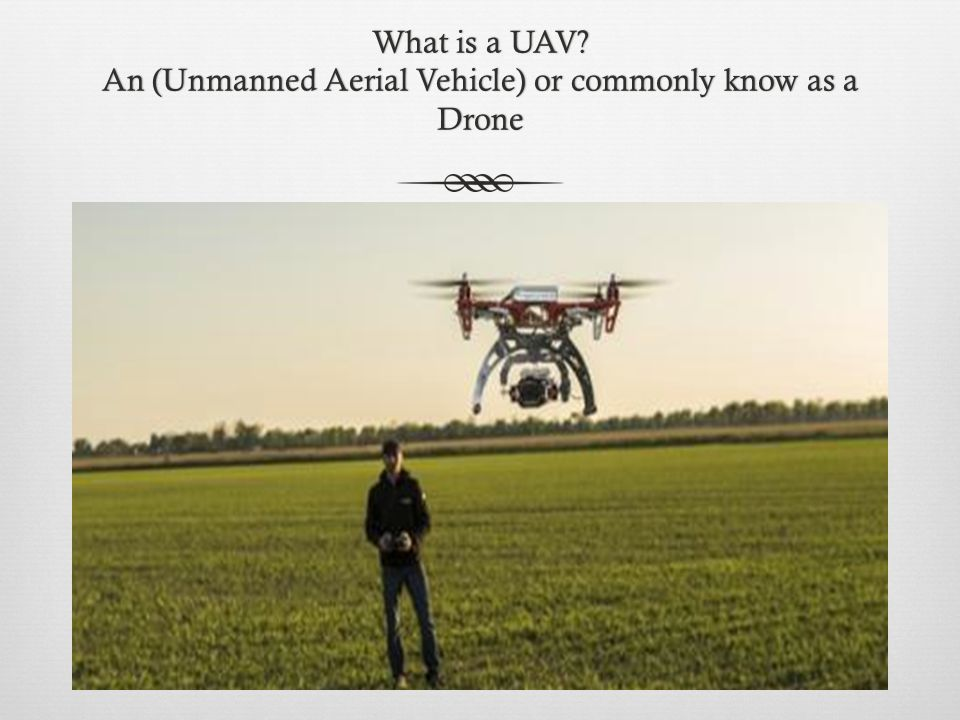 What is a UAV An (Unmanned Aerial Vehicle) or commonly know as a Drone