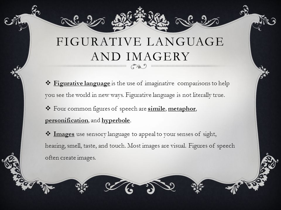 FIGURATIVE LANGUAGE AND IMAGERY  Figurative language is the use of imaginative comparisons to help you see the world in new ways.