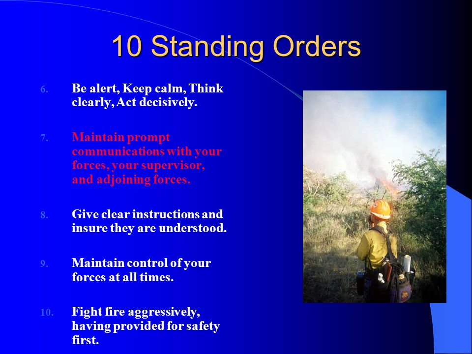10 Standing Orders 6. Be alert, Keep calm, Think clearly, Act decisively.