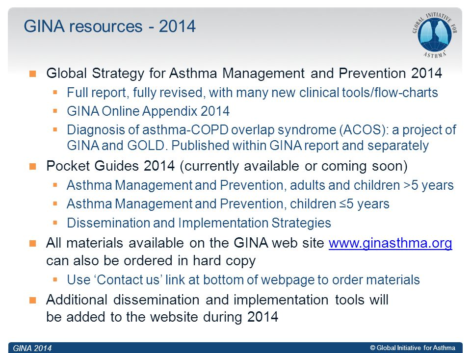 © Global Initiative for Asthma Global Strategy for Asthma Management and Prevention 2014  Full report, fully revised, with many new clinical tools/fl