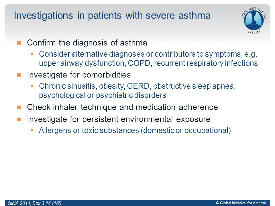 © Global Initiative for Asthma Confirm the diagnosis of asthma  Consider alternative diagnoses or contributors to symptoms, e.g. upper airway dysfunc