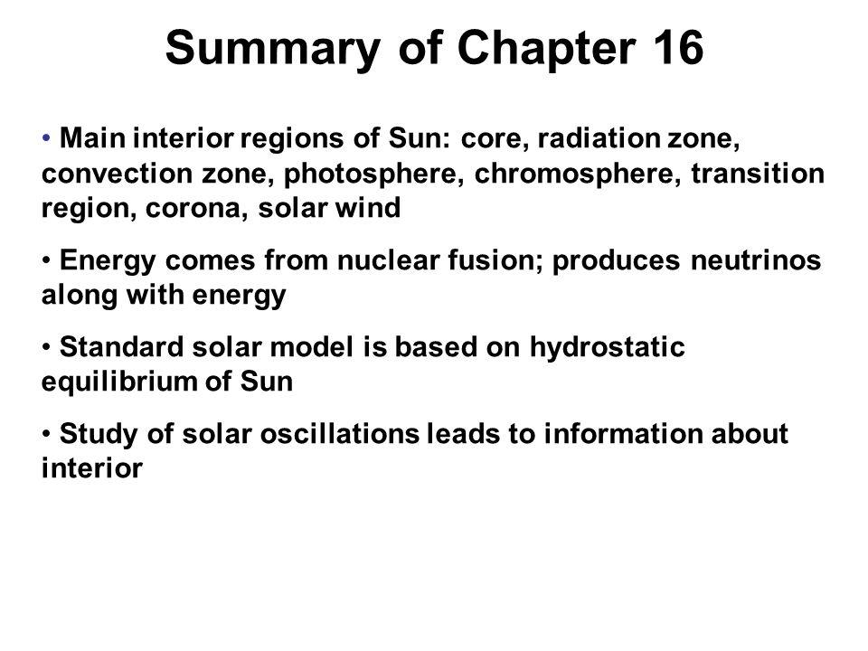 Main interior regions of Sun: core, radiation zone, convection zone, photosphere, chromosphere, transition region, corona, solar wind Energy comes fro