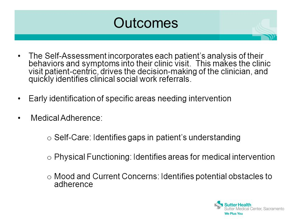 Outcomes The Self-Assessment incorporates each patient's analysis of their behaviors and symptoms into their clinic visit.