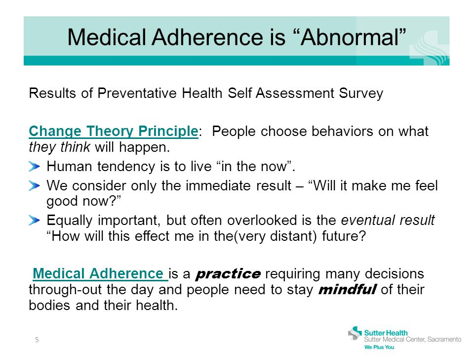 Medical Adherence is Abnormal Results of Preventative Health Self Assessment Survey Change Theory Principle: People choose behaviors on what they think will happen.